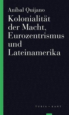 Kolonialität der Macht, Eurozentrismus und Lateinamerika - Quijano, Aníbal