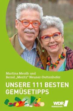 Unsere 111 besten Gemüsetipps - Meuth, Martina; Neuner-Duttenhofer, Bernd