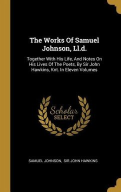 The Works Of Samuel Johnson, Ll.d.: Together With His Life, And Notes On His Lives Of The Poets, By Sir John Hawkins, Knt. In Eleven Volumes