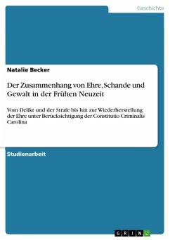 Der Zusammenhang von Ehre, Schande und Gewalt in der Frühen Neuzeit (eBook, PDF)
