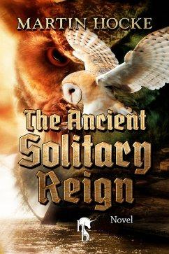 The Ancient Solitary Reign (eBook, ePUB) - Hocke, Martin