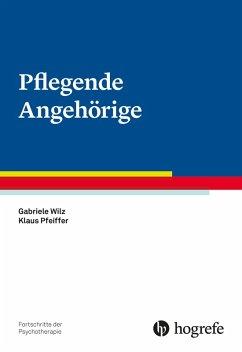 Pflegende Angehörige (eBook, PDF) - Pfeiffer, Klaus; Wilz, Gabriele