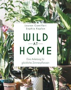 Wild at Home - Camilleri, Lauren;Kaplan, Sophia;ten Bloemendahl, Gerrit