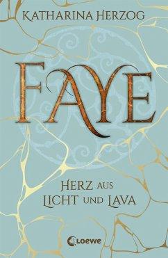 Faye - Herz aus Licht und Lava - Herzog, Katharina