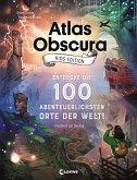 Atlas Obscura Kids Edition - Entdecke die 100 abenteuerlichsten Orte der Welt!