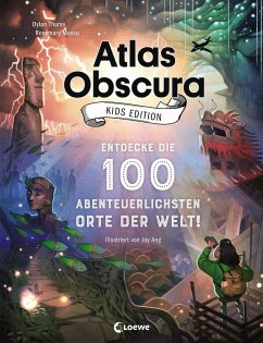 Atlas Obscura Kids Edition - Entdecke die 100 abenteuerlichsten Orte der Welt! - Thuras, Dylan; Mosco, Rosemary