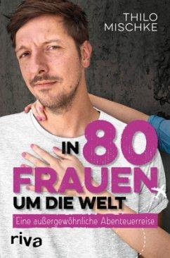 In 80 Frauen um die Welt - Mischke, Thilo