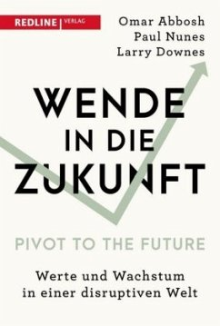 Wende in die Zukunft - Pivot to the Future - Abbosh, Omar;Nunes, Paul;Downes, Larry