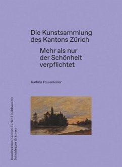 Die Kunstsammlung des Kantons Zürich - Frauenfelder, Kathrin
