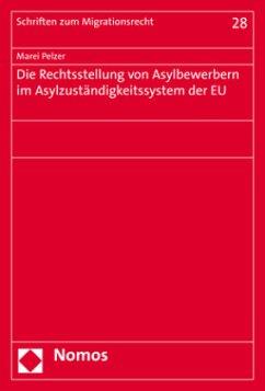 Die Rechtsstellung von Asylbewerbern im Asylzuständigkeitssystem der EU - Pelzer, Marei