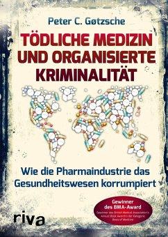Tödliche Medizin und organisierte Kriminalität - Gøtzsche, Peter C.