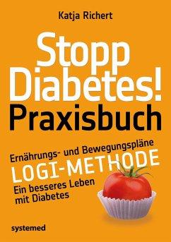 Stopp Diabetes! Praxisbuch - Richert, Katja