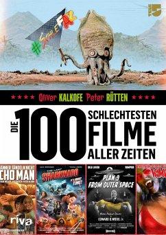 Die 100 schlechtesten Filme aller Zeiten - Kalkofe, Oliver; Rütten, Peter