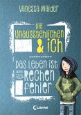 Das Leben ist ein Rechenfehler / Die Unausstehlichen & ich Bd.1