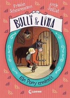 Ein Pony ermittelt / Bulli & Lina Bd.4 - Scheunemann, Frauke; Szillat, Antje