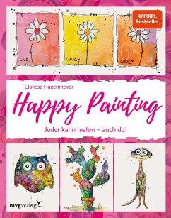 Happy Painting: Das Grundlagenbuch - Hagenmeyer, Clarissa