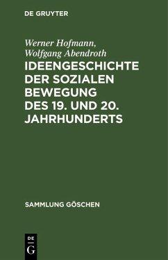 Ideengeschichte der sozialen Bewegung des 19. und 20. Jahrhunderts (eBook, PDF) - Abendroth, Wolfgang; Hofmann, Werner