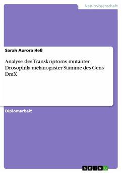 Analyse des Transkriptoms mutanter Drosophila melanogaster Stämme des Gens DmX (eBook, PDF)
