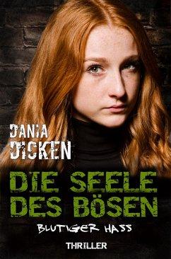 Die Seele des Bösen - Blutiger Hass / Sadie Scott Bd.19 (eBook, ePUB) - Dicken, Dania