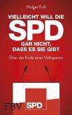 Vielleicht will die SPD gar nicht, dass es sie gibt (eBook, ePUB)