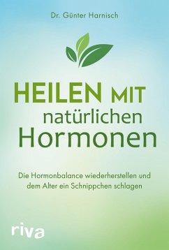 Heilen mit natürlichen Hormonen (eBook, ePUB) - Harnisch, Günter