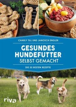 Gesundes Hundefutter selbst gemacht (eBook, ePUB) - Till, Charly; Engler, Janosch