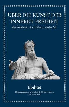 Epiktet: Über die Kunst der inneren Freiheit (eBook, PDF) - Epiktet; Long, A. A.