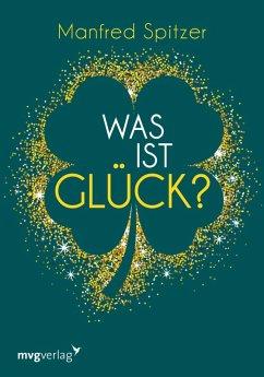 Was ist Glück? (eBook, PDF) - Spitzer, Manfred