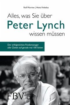 Alles, was Sie über Peter Lynch wissen müssen (eBook, ePUB) - Morrien, Rolf; Vinkelau, Heinz