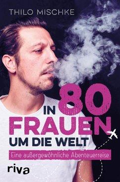 In 80 Frauen um die Welt (eBook, ePUB) - Mischke, Thilo