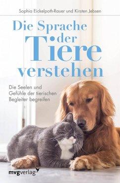 Die Sprache der Tiere verstehen (eBook, ePUB) - Jebsen, Kirsten; Eickelpoth-Rauer, Sophia