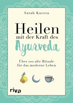 Heilen mit der Kraft des Ayurveda (eBook, ePUB) - Kucera, Sarah