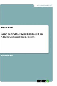 Kann paraverbale Kommunikation die Glaubwürdigkeit beeinflussen? - Ruckh, Marcus