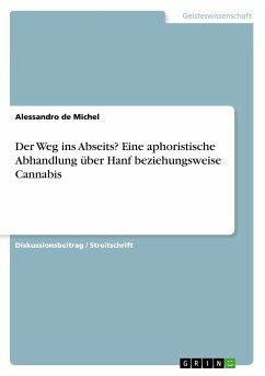 Der Weg ins Abseits? Eine aphoristische Abhandlung über Hanf beziehungsweise Cannabis