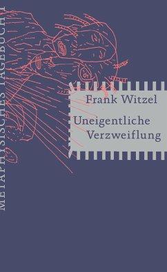 Uneigentliche Verzweiflung - Witzel, Frank