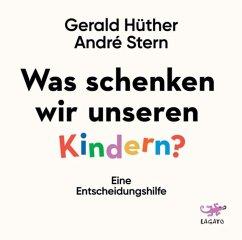 Was schenken wir unseren Kindern?, 1 Audio-CD - Hüther, Gerald; Stern, André
