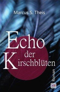 Echo der Kirschblüten - Theis, Marcus S.