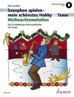 Saxophon spielen - mein schönstes Hobby - Weihnachtsmelodien, Tenor-Saxophon, Klavier ad libitum - Juchem, Dirko