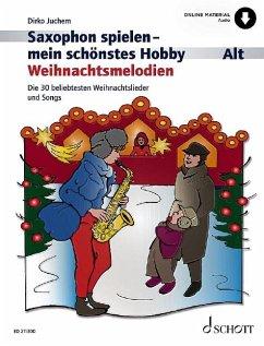 Saxophon spielen - mein schönstes Hobby, Weihnachtsmelodien, Alt-Saxophon, Klavier ad libitum - Juchem, Dirko