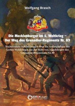 Die Mecklenburger im 1. Weltkrieg - Der Weg des Grenadier-Regiments Nr. 89 - Brasch, Wolfgang