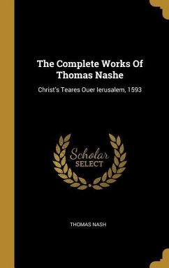 The Complete Works Of Thomas Nashe: Christ's Teares Ouer Ierusalem, 1593