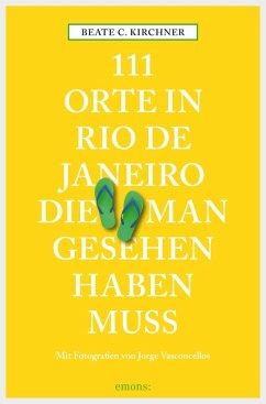 111 Orte in Rio de Janeiro, die man gesehen haben muss (eBook, ePUB) - Kirchner, Beate C.