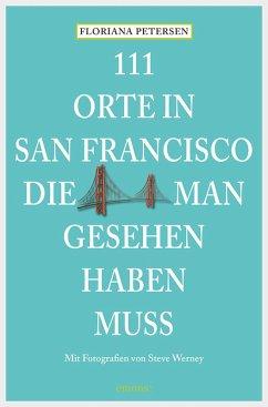 111 Orte in San Francisco, die man gesehen haben muss (eBook, ePUB) - Petersen, Floriana