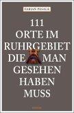 111 Orte im Ruhrgebiet die man gesehen haben muss, Band 1 (eBook, ePUB)