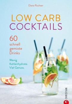 Low Carb Cocktails. 60 schnell gemixte Drinks. Wenig Kohlenhydrate. Die besten Diät-Rezepte für alkoholische und kohlenhydratarme Getränke. (eBook, ePUB) - Ruchser, Diana
