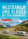 Westkanada & Alaska mit dem Wohnmobil: British Columbia, Alberta, Yukon und Alaska. Aktualisiert 2019 (eBook, ePUB)