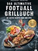 Grillbuch: Das ultimative Football-Grillbuch. Die besten Rezepte rund ums Spiel. Ein Grillbuch vom Grillprofi Andreas Rummel. (eBook, ePUB)