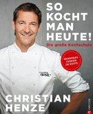 Das Grundkochbuch: So kocht man heute! Die Kochschule von und mit Christian Henze. Schnell gekocht, von allen geliebt. Schnelle Gerichte für jeden Tag vom TV-Koch des MDR. (eBook, ePUB)