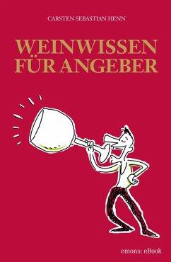 Weinwissen für Angeber (eBook, ePUB) - Henn, Carsten Sebastian