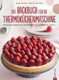 Thermoküchenmaschine: Das ultimative Backbuch für die Thermoküchenmaschine. Die besten 200 Rezepte für alle Modelle von Thermomix und Co. Backen mit der Thermoküchenmaschine. (eBook, ePUB)